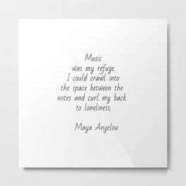 Music was my refuge -  Maya Angelou Metal Print