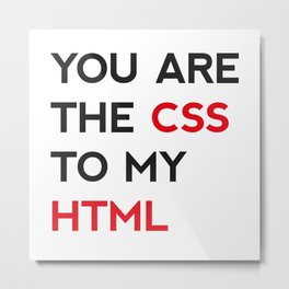 You are the CSS to my HTML Metal Print