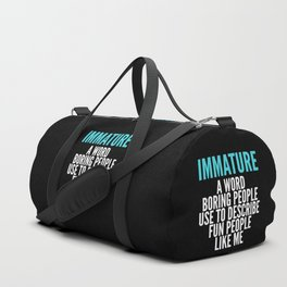 IMMATURE - A WORD BORING PEOPLE USE TO DESCRIBE FUN PEOPLE LIKE ME (Black) Duffle Bag