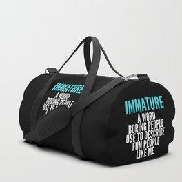 IMMATURE - A WORD BORING PEOPLE USE TO DESCRIBE FUN PEOPLE LIKE ME (Black) Duffle Bag