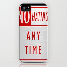 No Hating Anytime iPhone Case