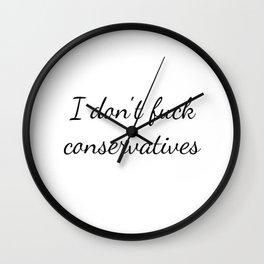 i don't f*** conservatives Wall Clock