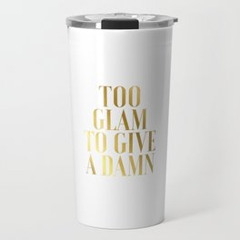 To glam to give a damn quote bedroom decor Gold Foil Print Black Print Gold Wall Travel Mug
