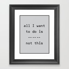 All I Want To Do Framed Art Print