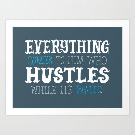 Hustle While You Wait Art Print