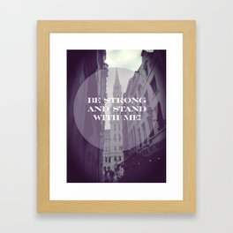 Be strong and stand with me Framed Art Print