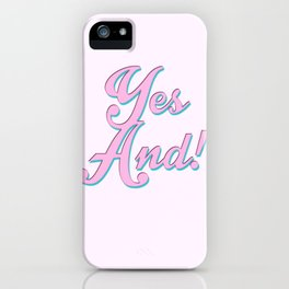 Yes And! iPhone Case