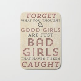 Good Girls Are Just Bad Girls That Haven't Been Caught Bath Mat