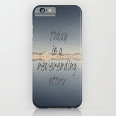 Today Is A Neverending Story iPhone 6s Slim Case