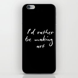 I'd rather be making art iPhone Skin