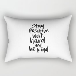 Stay Positive. Work Hard. Be Kind. Rectangular Pillow
