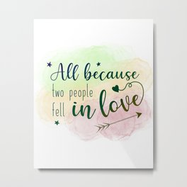 All Because Two People Fell in Love Wedding Anniversary Valentine's Metal Print