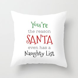 You're the reason Santa even has a Naughty list Throw Pillow
