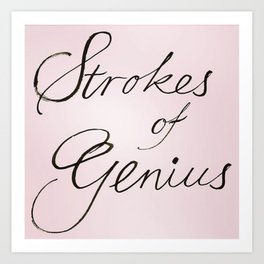 strokes of genius Art Print