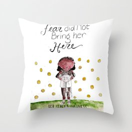 Her Serena Highness:Fear Did Not Bring Her Here Throw Pillow