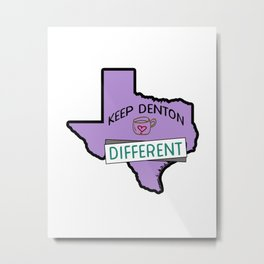 Keep Denton Different 2 Metal Print