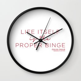 Life Itself is the Proper Binge (Red) Wall Clock