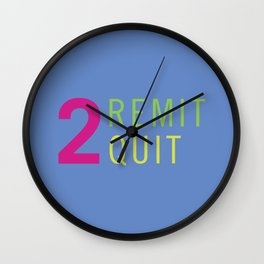 2 Remit 2 Quit Wall Clock