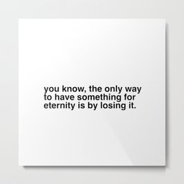 The only way to have something for eternity Metal Print