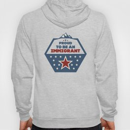 Proud to be an immigrant Hoody