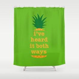 I've Heard It Both Ways Shower Curtain