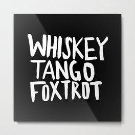 Whiskey Tango Foxtrot x WTF Metal Print