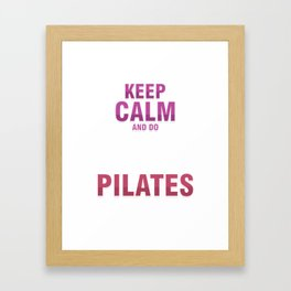 Fitness Balance Muscle Exercises Healthy Living Keep Calm And Do Pilates Relaxation Gift Framed Art Print