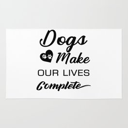 Dogs Make Our Lives Complete Rug