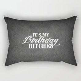 It's my birthday bitches, the perfect birthday gift Rectangular Pillow