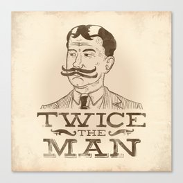 Twice the Man Canvas Print