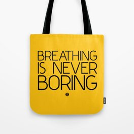 Breathing Is Never Boring Tote Bag