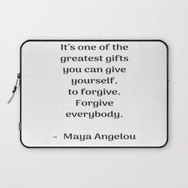 Forgive everybody - Maya Angelou Inspirational quote Laptop Sleeve