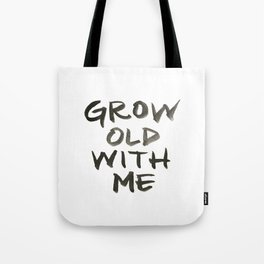Grow Old With Me Tote Bag