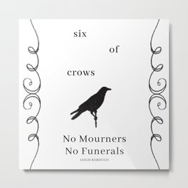 Six of Crows: NO MOURNERS, NO FUNERALS by Leigh Bardugo Metal Print
