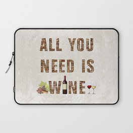 All You Need Is Wine Laptop Sleeve