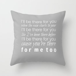 I'll be there for you Friends TV Show Theme Song Gray Throw Pillow