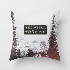 YET WILL I TRUST Throw Pillow