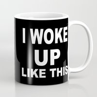 i woke up like this Mugs featuring I Woke Up Like This by Poppo Inc.
