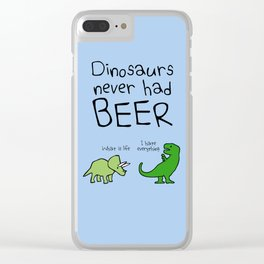 Dinosaurs Never Had Beer Clear iPhone Case
