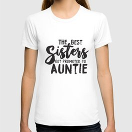 Womens Best Sisters Get Promoted To Auntie Funny Family Relationship Sister T-Shirts T-shirt