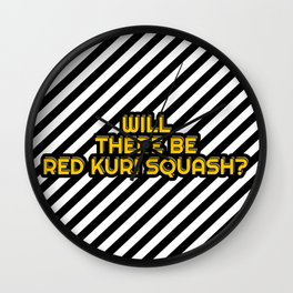 Will there be Red kuri squash? Wall Clock