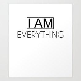 IAM EVERYTHING Art Print