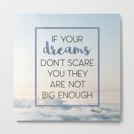 Dreams Scare You Quote Metal Print