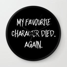 My Favourite Character Died. Again. (Inverted) Wall Clock