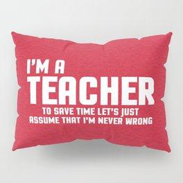I'm A Teacher Funny Quote Pillow Sham