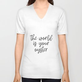 The World is Your Oyster, Style Wisdom, Motivational Quote, Inspirational Quote, Gift Idea, Art Unisex V-Neck