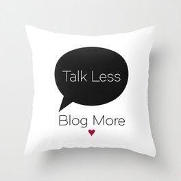 Talk Less Blog More Throw Pillow