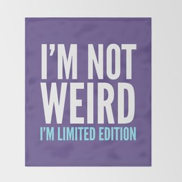 I'm Not Weird I'm Limited Edition Funny Quote (Ultra Violet) Throw Blanket