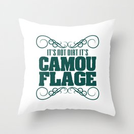 """""""It's Not Dirt It's Camouflage"""" tee design. Funny and hilarious tee that's perfect for gifts too!  Throw Pillow"""