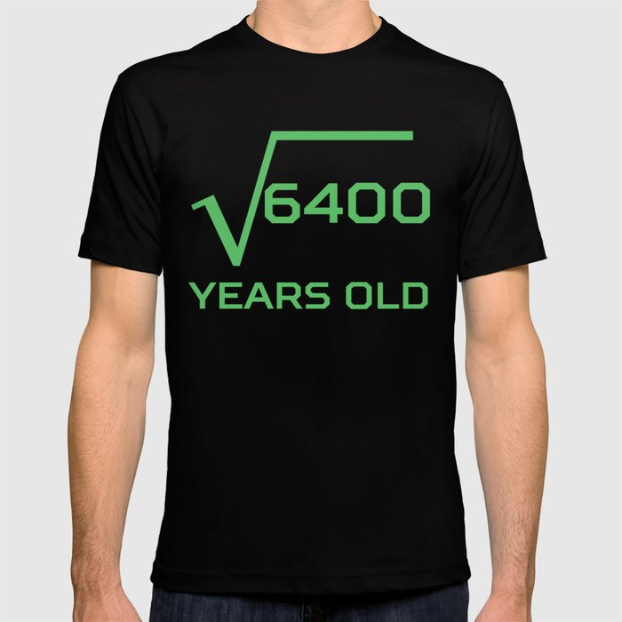 Square Root Of 6400 Funny 80 Years Old 80th Birthday T Shirt